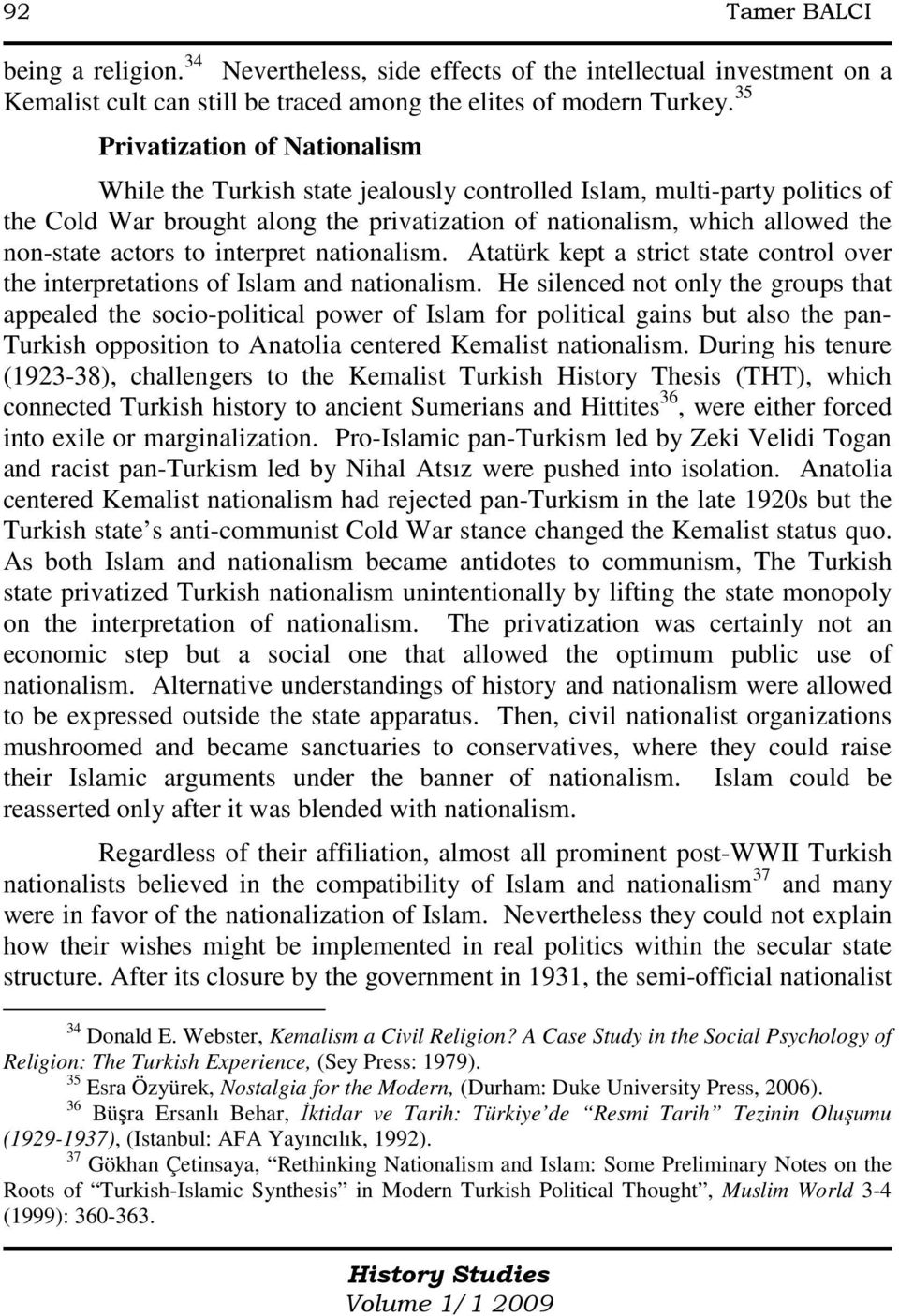 actors to interpret nationalism. Atatürk kept a strict state control over the interpretations of Islam and nationalism.