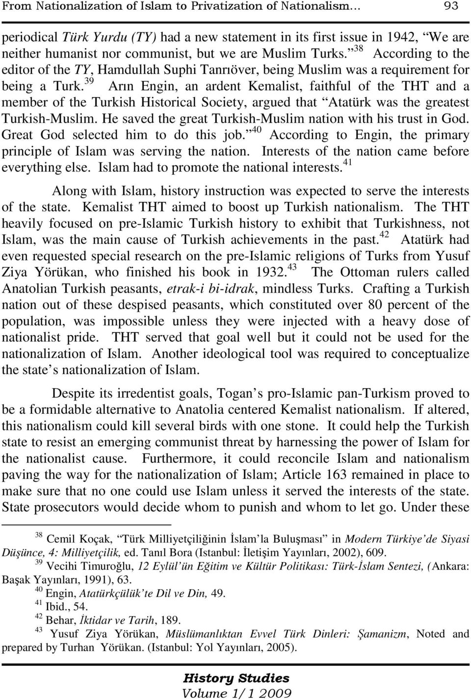38 According to the editor of the TY, Hamdullah Suphi Tanrıöver, being Muslim was a requirement for being a Turk.