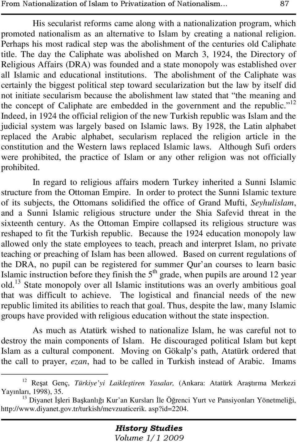 Perhaps his most radical step was the abolishment of the centuries old Caliphate title.