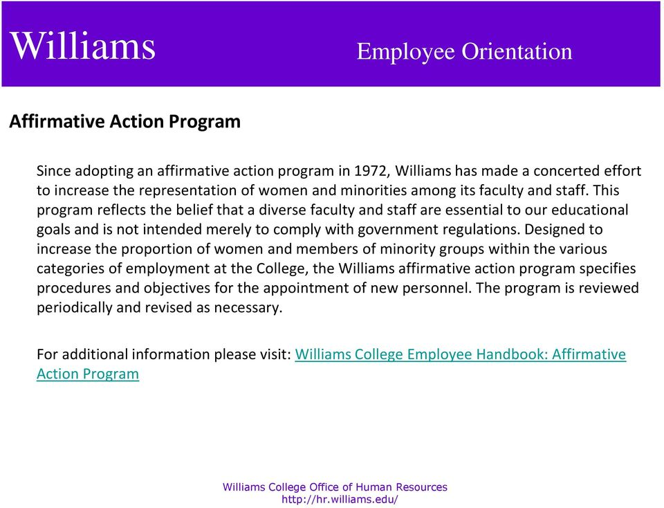 Designed to increase the proportion of women and members of minority groups within the various categories of employment at the College, the Williams affirmative action program specifies procedures