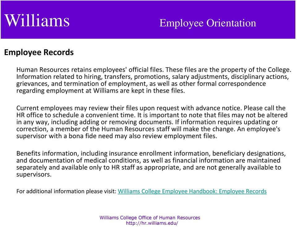 at Williams are kept in these files. Current employees may review their files upon request with advance notice. Please call the HR office to schedule a convenient time.