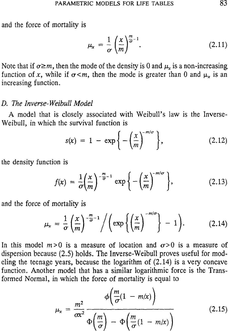 The lnverse-weibull Model A model that is closely associated with Weibull's law is the nverse- Weibull, in which the survival function is oxp{ (S }, the density function is f(x) = ~. ~ exp -, (2.