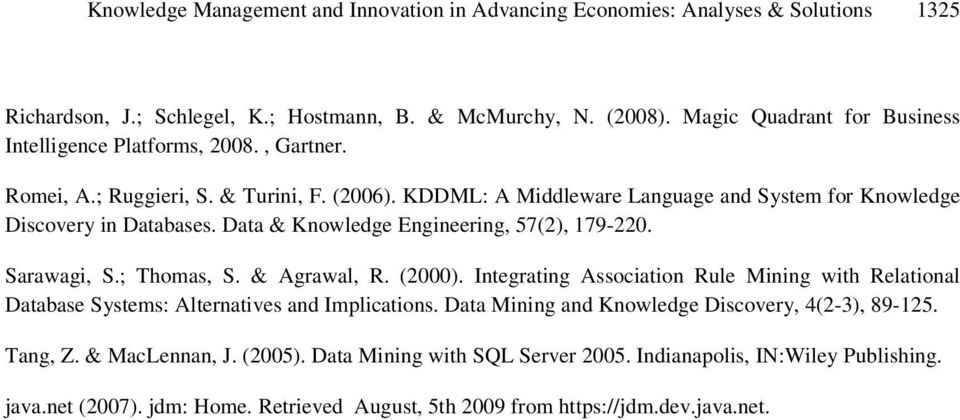 Data & Knowledge Engineering, 57(2), 179-220. Sarawagi, S.; Thomas, S. & Agrawal, R. (2000). Integrating Association Rule Mining with Relational Database Systems: Alternatives and Implications.