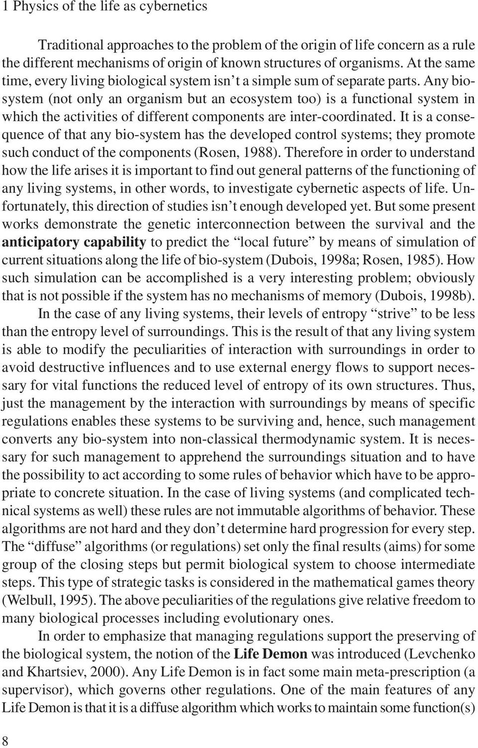 Any biosystem (not only an organism but an ecosystem too) is a functional system in which the activities of different components are inter-coordinated.