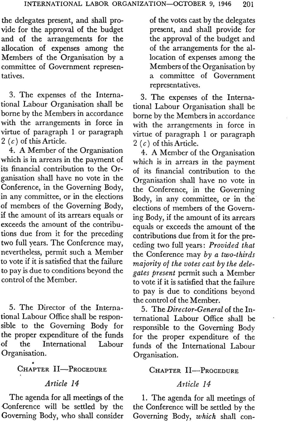 The expenses of the International Labour Organisation shall be borne by the Members in accordance with the arrangements in force in virtue of paragraph 1 or paragraph 2 (c) of this Article. 4.