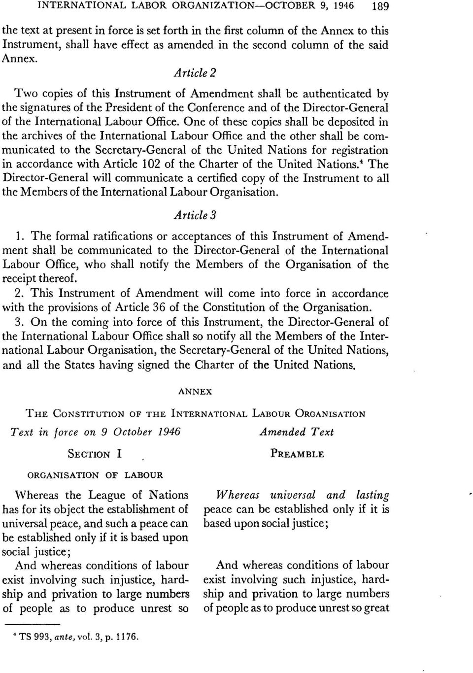 Article 2 Two copies of this Instrument of Amendment shall be authenticated by the signatures of the President of the Conference and of the Director-General of the International Labour Office.