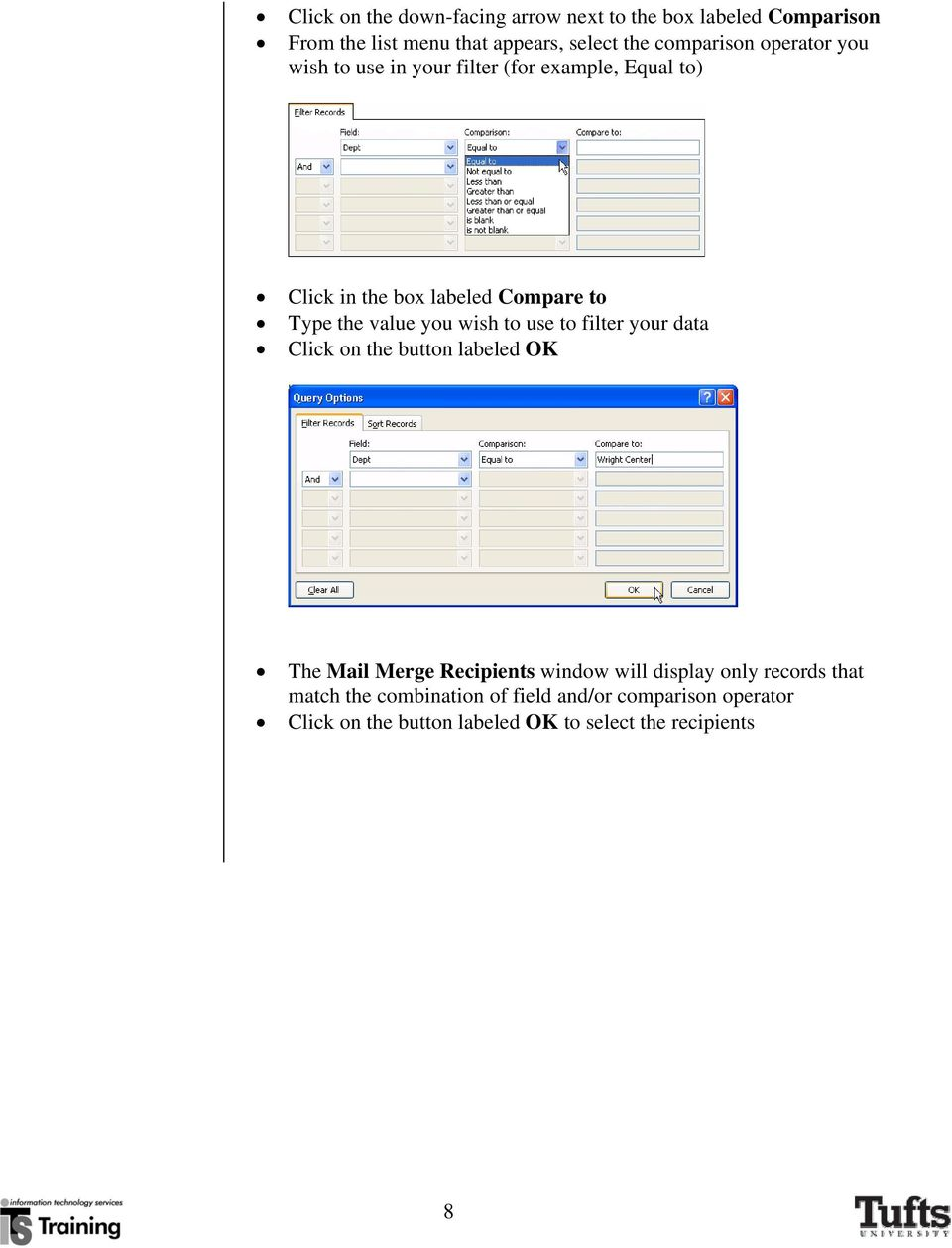 wish to use to filter your data Click on the button labeled OK The Mail Merge Recipients window will display only