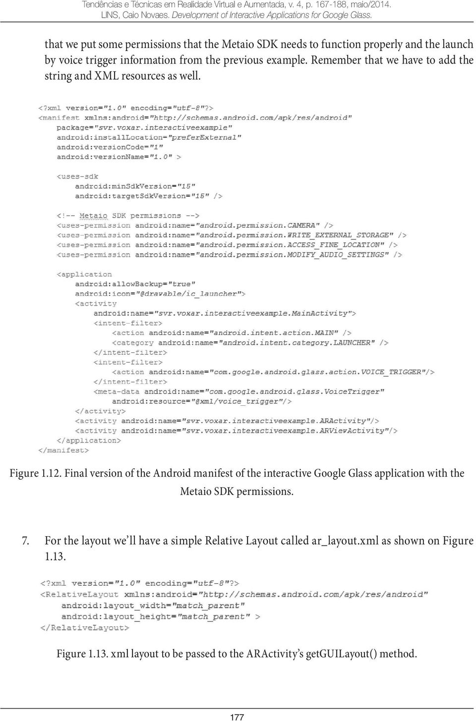Final version of the Android manifest of the interactive Google Glass application with the Metaio SDK permissions. 7.