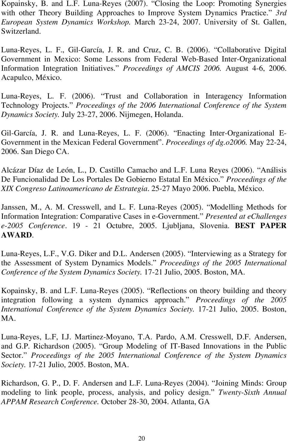 Collaborative Digital Government in Mexico: Some Lessons from Federal Web-Based Inter-Organizational Information Integration Initiatives. Proceedings of AMCIS 2006. August 4-6, 2006. Acapulco, México.