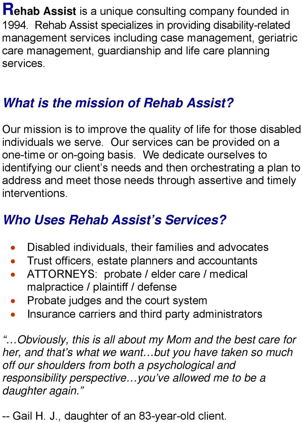 What is the mission of Rehab Assist? Our mission is to improve the quality of life for those disabled individuals we serve. Our services can be provided on a one-time or on-going basis.