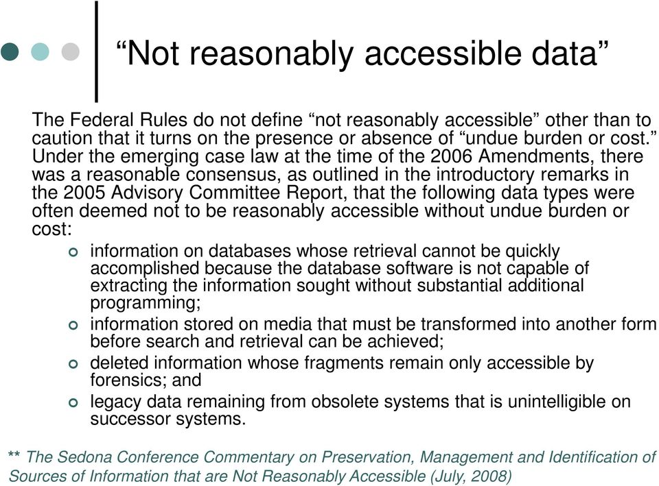 data types were often deemed not to be reasonably accessible without undue burden or cost: information on databases whose retrieval cannot be quickly accomplished because the database software is not