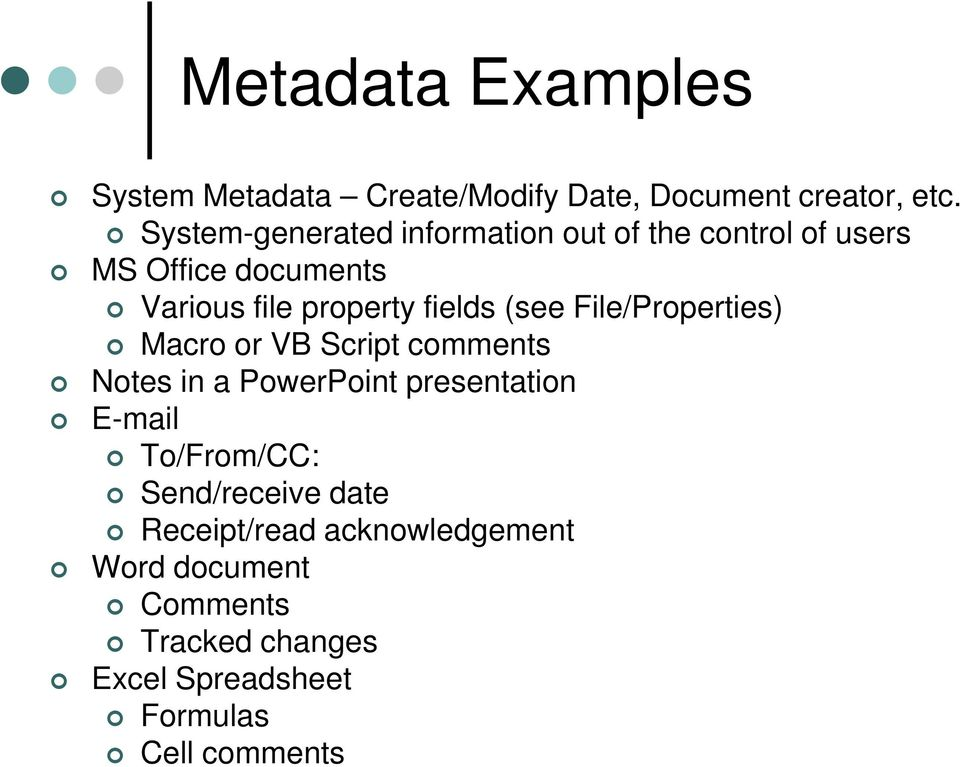 fields (see File/Properties) Macro or VB Script comments Notes in a PowerPoint presentation E-mail