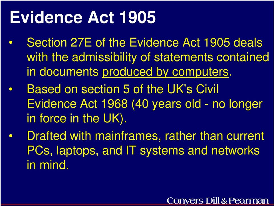 Based on section 5 of the UK s Civil Evidence Act 1968 (40 years old - no longer in