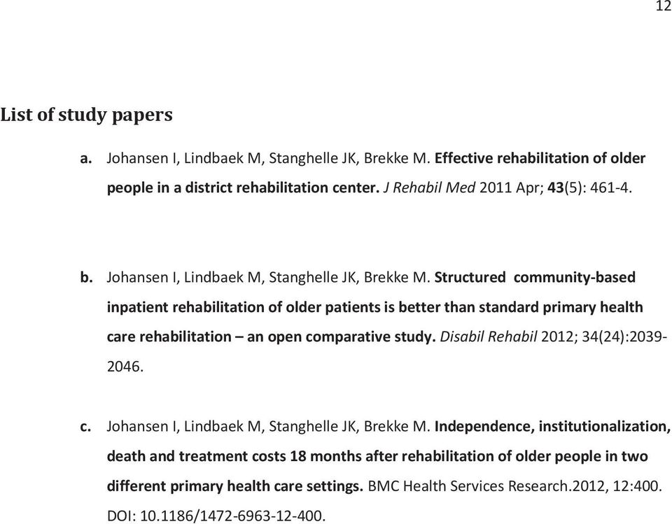 Structured community-based inpatient rehabilitation of older patients is better than standard primary health care rehabilitation an open comparative study.