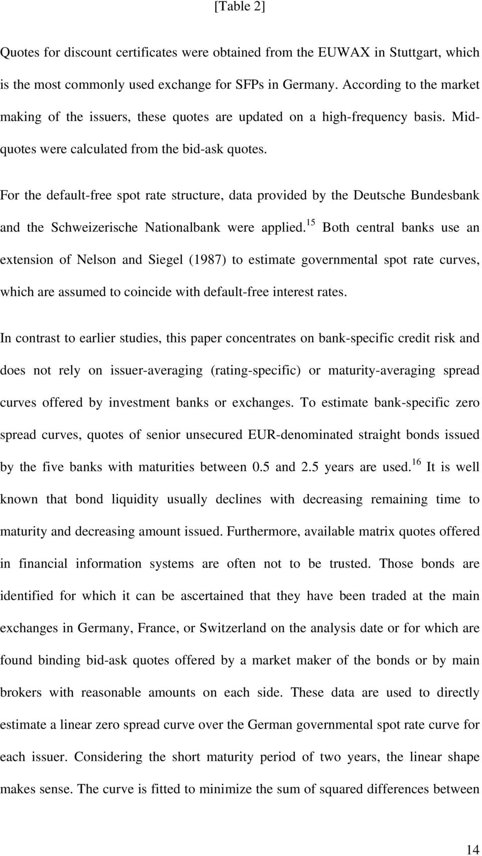 For the default-free spot rate structure, data provided by the Deutsche Bundesbank and the Schweizerische Nationalbank were applied.