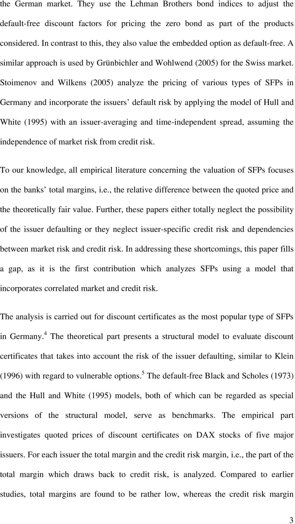 Stoimenov and Wilkens (25) analyze the pricing of various types of SFPs in Germany and incorporate the issuers default risk by applying the model of Hull and White (1995) with an issuer-averaging and