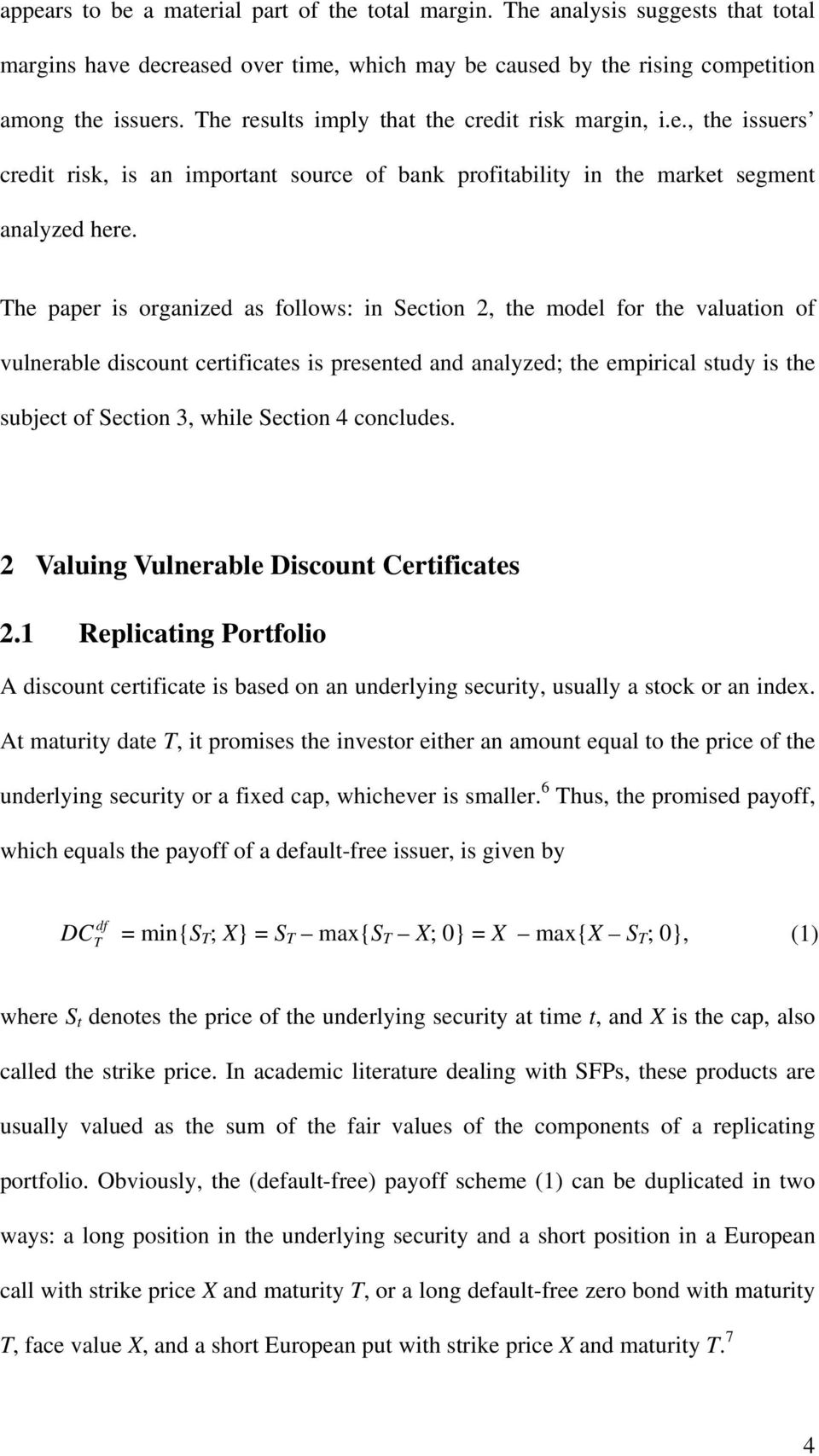 The paper is organized as follows: in Section 2, the model for the valuation of vulnerable discount certificates is presented and analyzed; the empirical study is the subject of Section 3, while