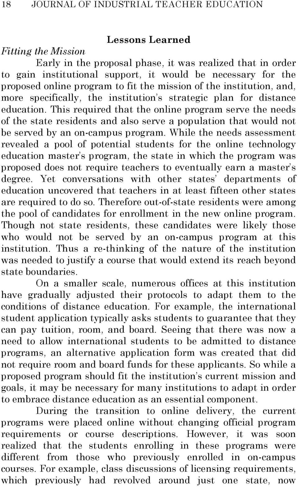This required that the online program serve the needs of the state residents and also serve a population that would not be served by an on-campus program.