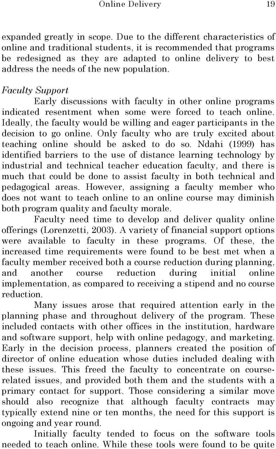 population. Faculty Support Early discussions with faculty in other online programs indicated resentment when some were forced to teach online.