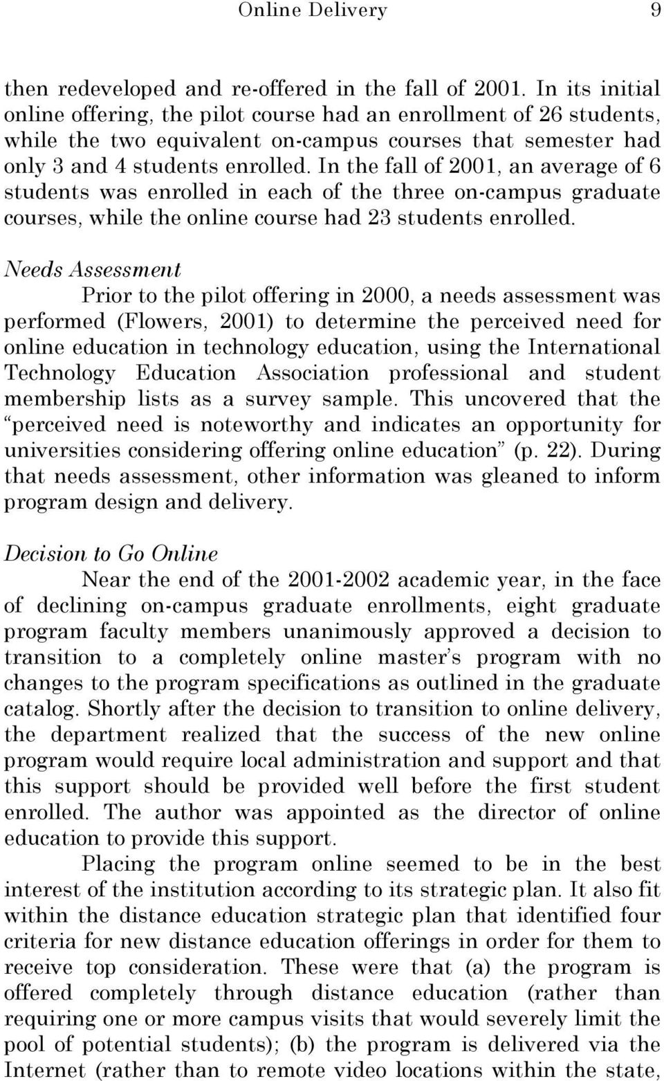 In the fall of 2001, an average of 6 students was enrolled in each of the three on-campus graduate courses, while the online course had 23 students enrolled.