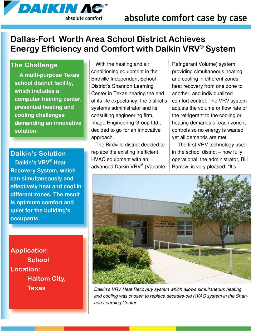 Daikin s Solution Daikin s VRV Heat Recovery System, which can simultaneously and effectively heat and cool in different zones. The result is optimum comfort and quiet for the building s occupants.