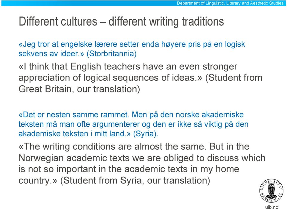 » (Student from Great Britain, our translation) «Det er nesten samme rammet.