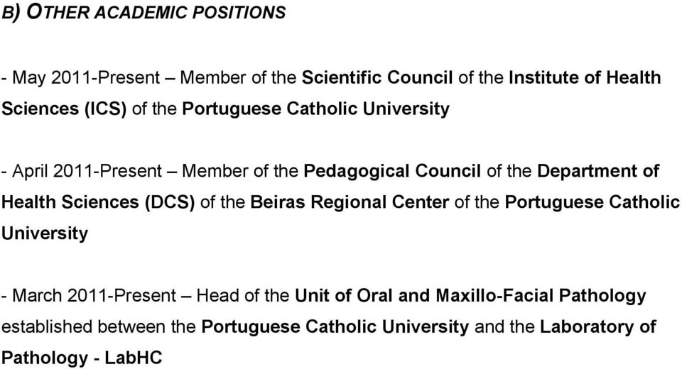 Sciences (DCS) of the Beiras Regional Center of the Portuguese Catholic University - March 2011-Present Head of the Unit of