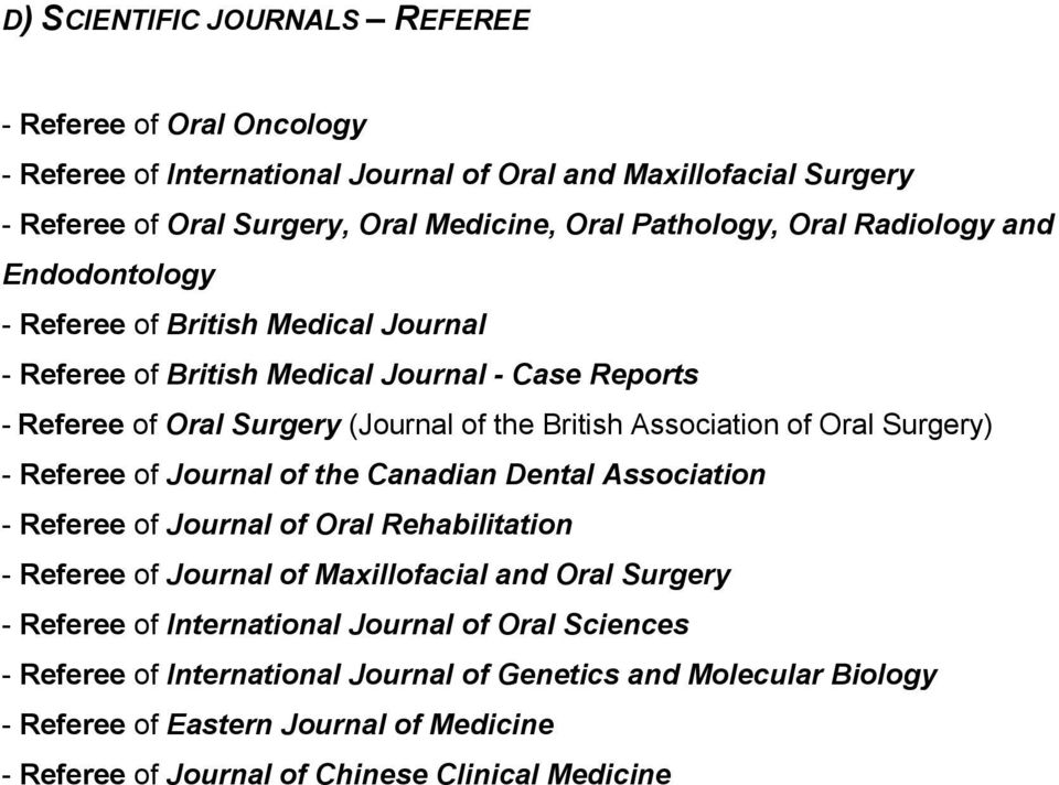 Oral Surgery) - Referee of Journal of the Canadian Dental Association - Referee of Journal of Oral Rehabilitation - Referee of Journal of Maxillofacial and Oral Surgery - Referee of