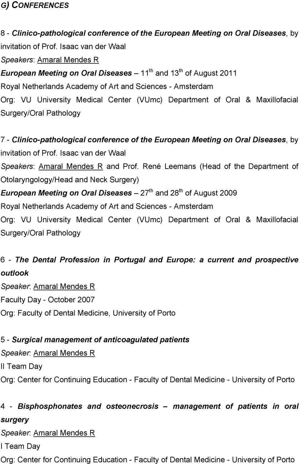 Center (VUmc) Department of Oral & Maxillofacial Surgery/Oral Pathology 7 - Clinico-pathological conference of the European Meeting on Oral Diseases, by invitation of Prof.
