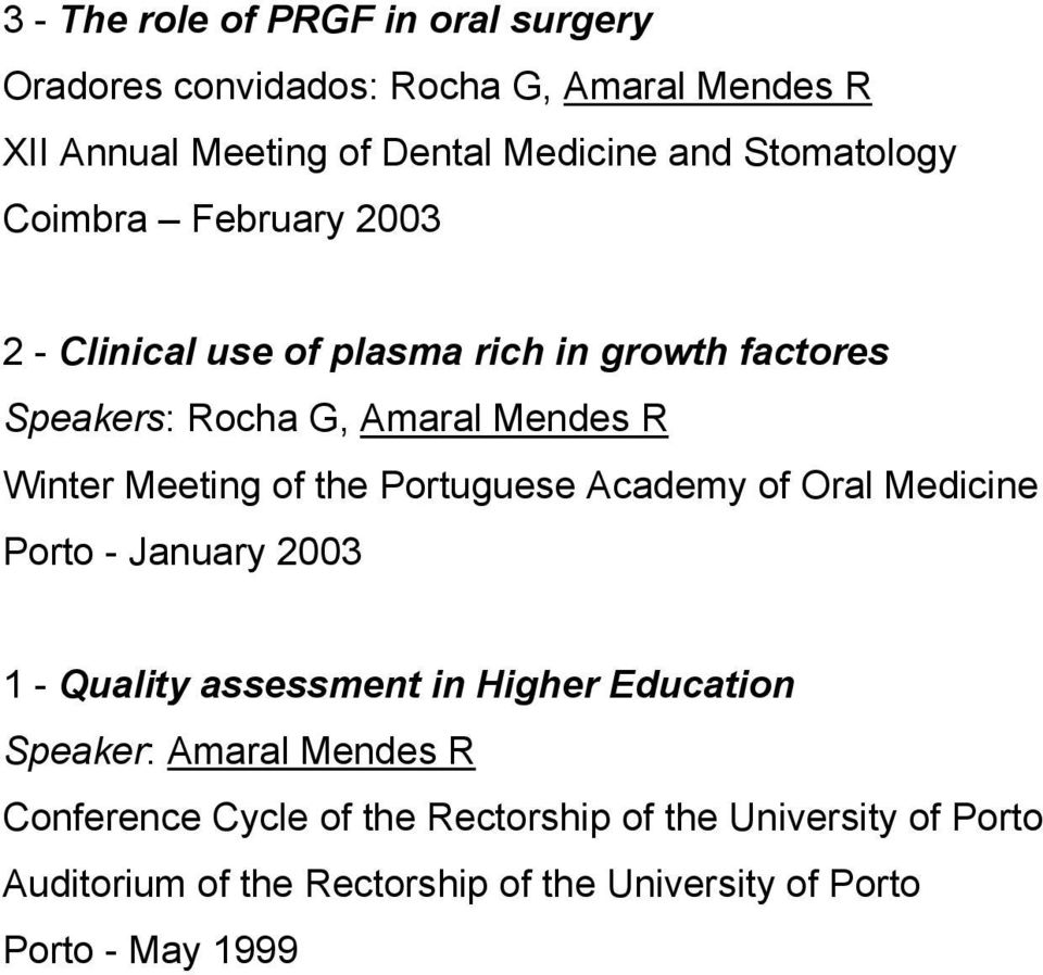 Meeting of the Portuguese Academy of Oral Medicine Porto - January 2003 1 - Quality assessment in Higher Education Speaker: Amaral