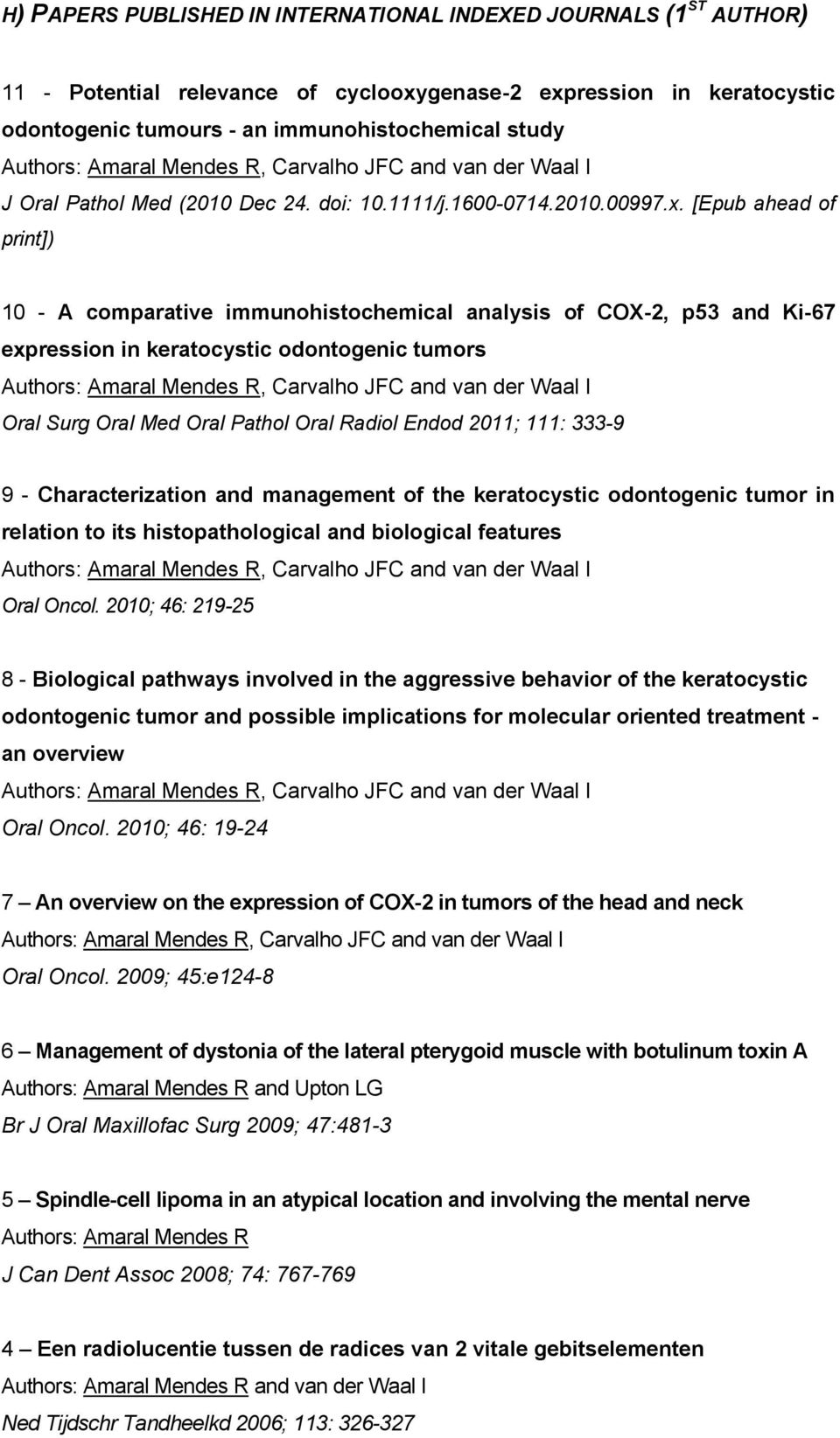[Epub ahead of print]) 10 - A comparative immunohistochemical analysis of COX-2, p53 and Ki-67 expression in keratocystic odontogenic tumors Authors: Amaral Mendes R, Carvalho JFC and van der Waal I