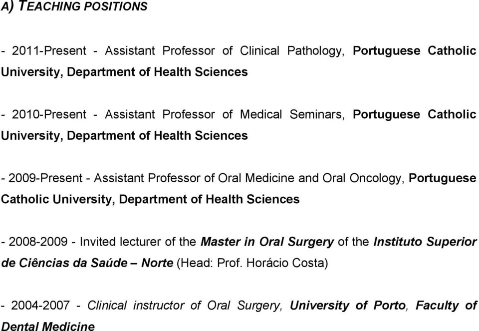 and Oral Oncology, Portuguese Catholic University, Department of Health Sciences - 2008-2009 - Invited lecturer of the Master in Oral Surgery of the Instituto