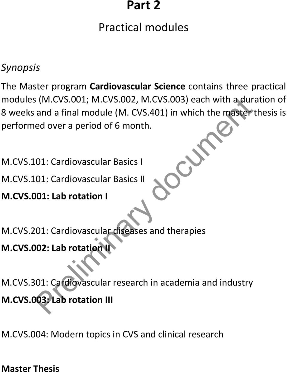401) in which the master thesis is performed over a period of 6 month. M.CVS.101: Cardiovascular Basics I M.CVS.101: Cardiovascular Basics II M.CVS.001: Lab rotation I M.
