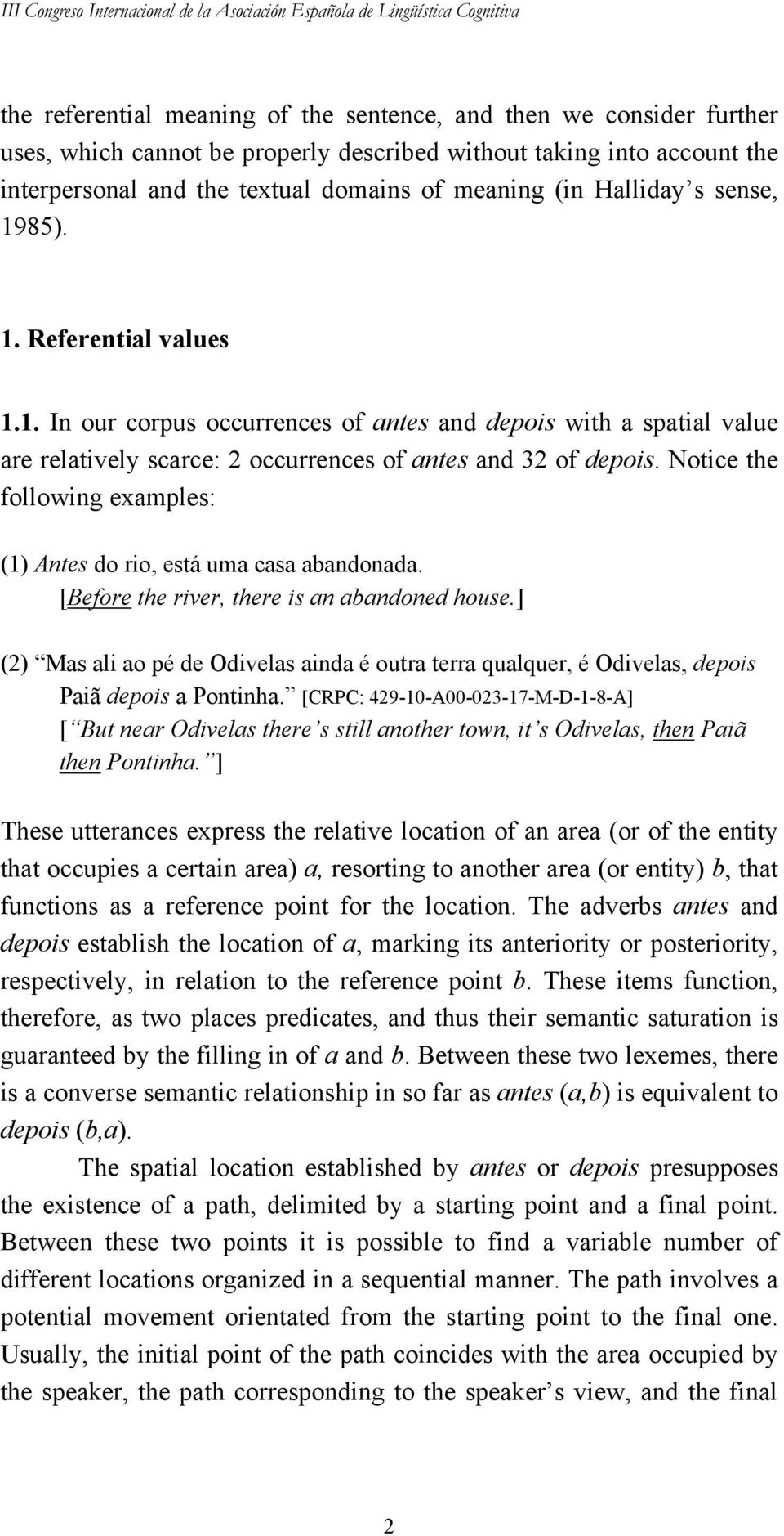 85). 1. Referential values 1.1. In our corpus occurrences of antes and depois with a spatial value are relatively scarce: 2 occurrences of antes and 32 of depois.