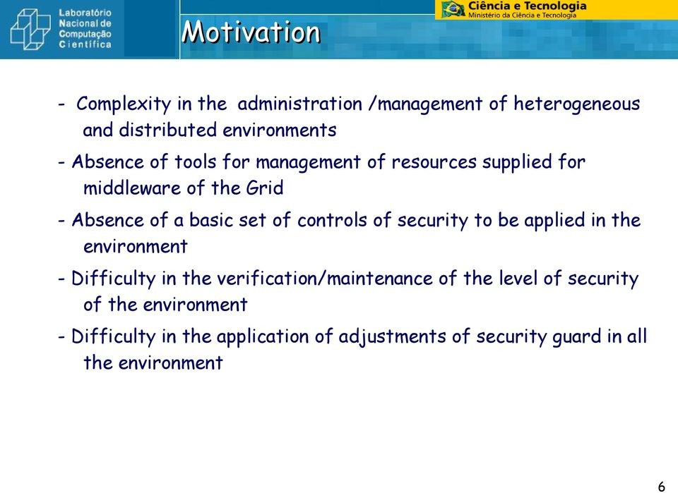 controls of security to be applied in the environment - Difficulty in the verification/maintenance of the level
