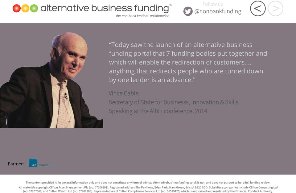 """ Vince Cable Secretary of State for Businesss, Innovation & Skills Speaking at the AltiFi conference, 2014 Partner: The content provided is for general information only and does not constitute any"