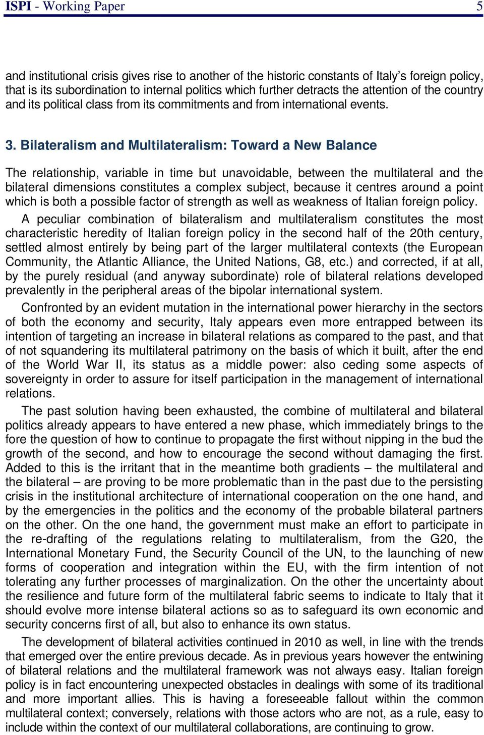 Bilateralism and Multilateralism: Toward a New Balance The relationship, variable in time but unavoidable, between the multilateral and the bilateral dimensions constitutes a complex subject, because