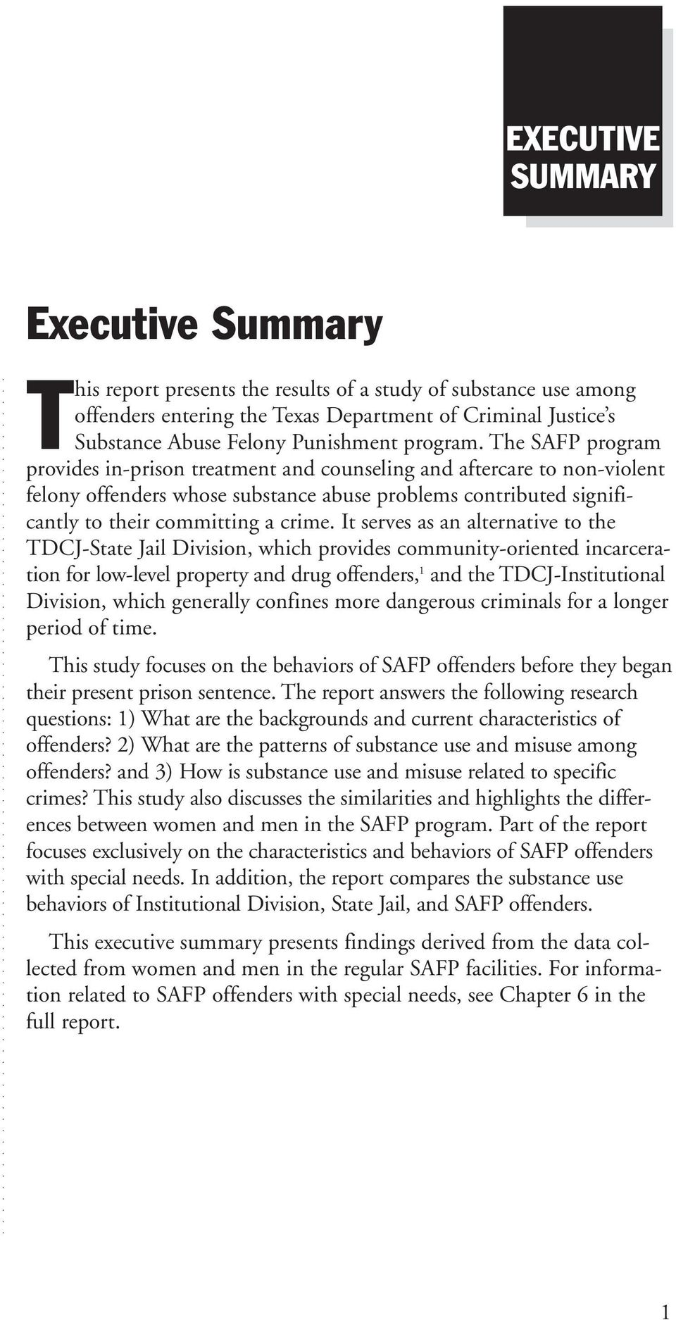 The SAFP program provides in-prison treatment and counseling and aftercare to non-violent felony offenders whose substance abuse problems contributed significantly to their committing a crime.