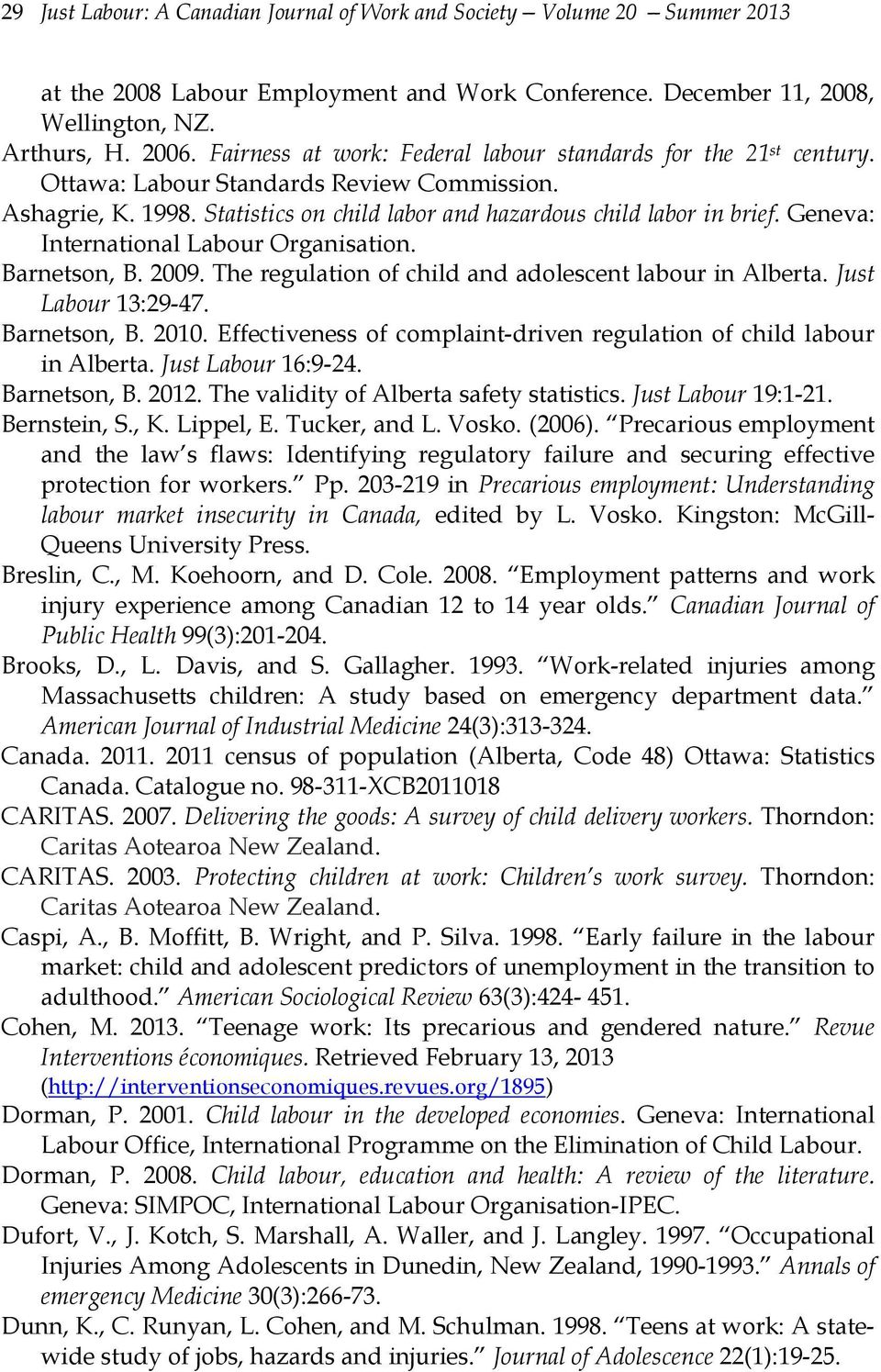 Geneva: International Labour Organisation. Barnetson, B. 2009. The regulation of child and adolescent labour in Alberta. Just Labour 13:29-47. Barnetson, B. 2010.