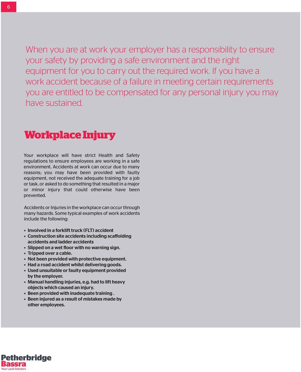 Workplace Injury Your workplace will have strict Health and Safety regulations to ensure employees are working in a safe environment.