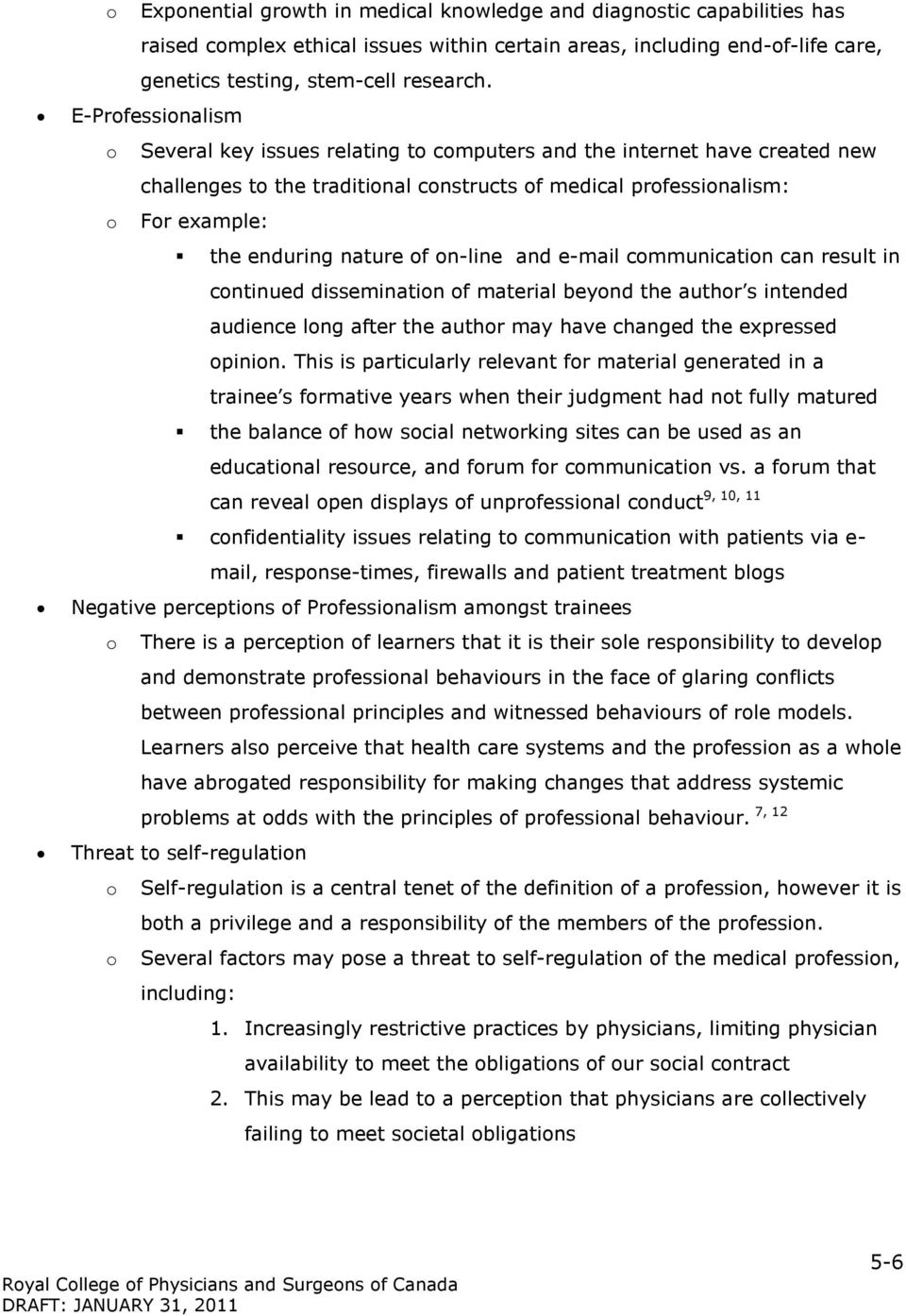 Several key issues relating to computers and the internet have created new challenges to the traditional constructs of medical professionalism: For example: the enduring nature of on-line and e-mail