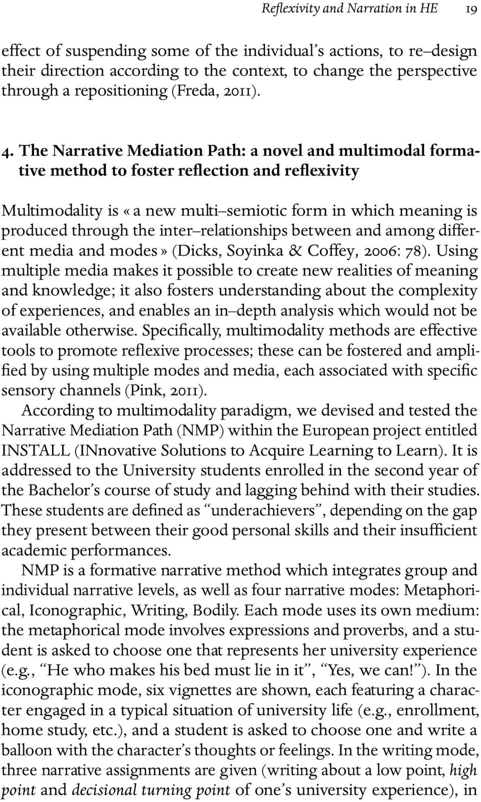 The Narrative Mediation Path: a novel and multimodal formative method to foster reflection and reflexivity Multimodality is «a new multi semiotic form in which meaning is produced through the inter