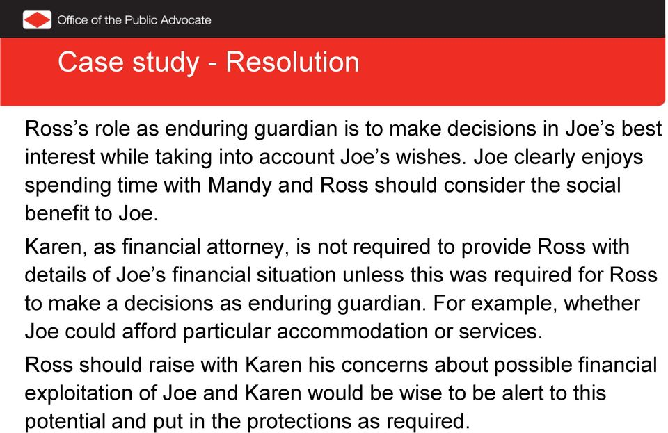 Karen, as financial attorney, is not required to provide Ross with details of Joe s financial situation unless this was required for Ross to make a decisions as