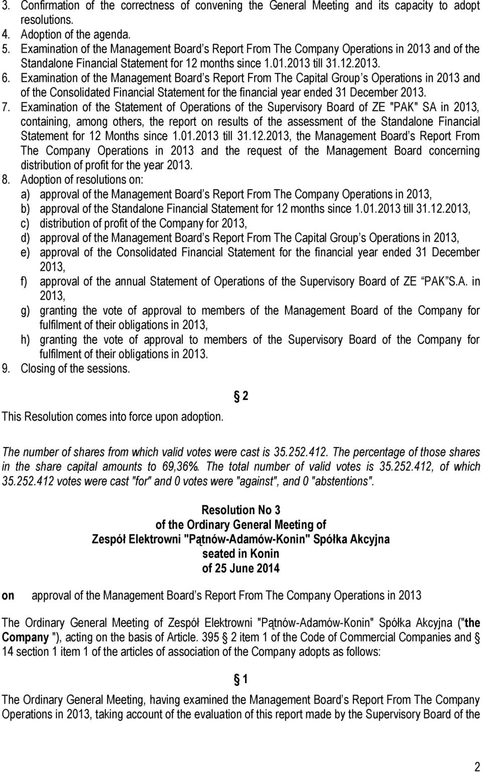 Examination of the Management Board s Report From The Capital Group s Operations in 2013 and of the Consolidated Financial Statement for the financial year ended 31 December 2013. 7.