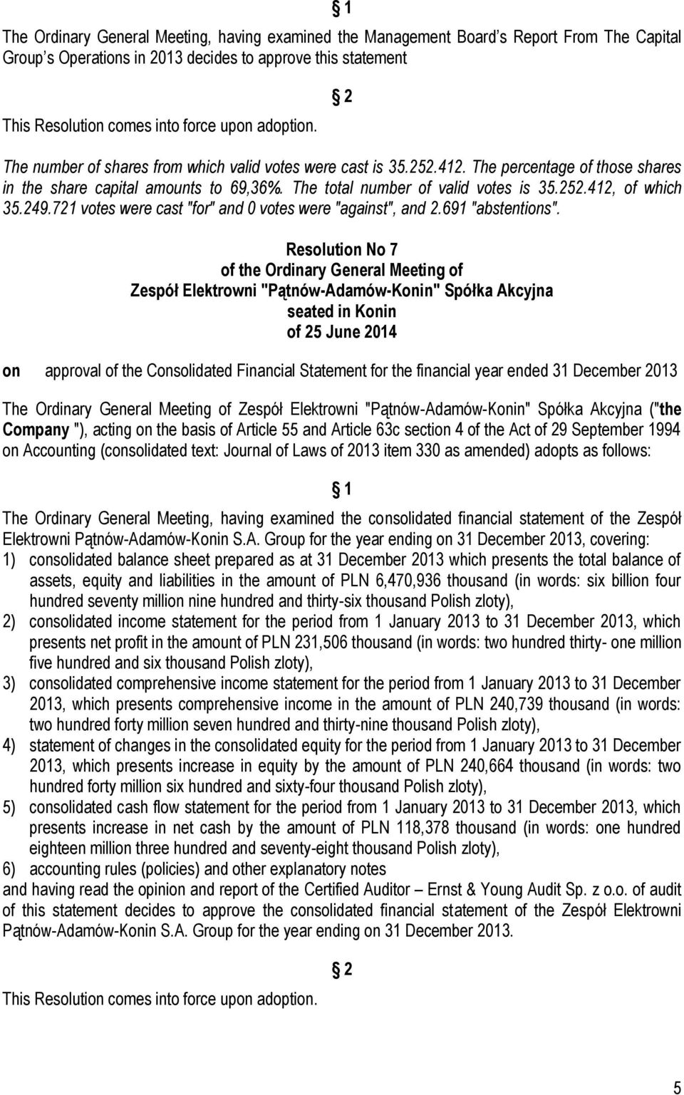 "Resolution No 7 on approval of the Consolidated Financial Statement for the financial year ended 31 December 2013 The Ordinary General Meeting of (""the Company ""), acting on the basis of Article 55"