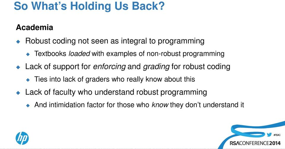 non-robust programming Lack of support for enforcing and grading for robust coding Ties into