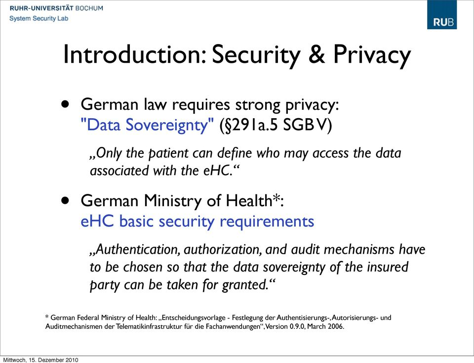 German Ministry of Health*: ehc basic security requirements Authentication, authorization, and audit mechanisms have to be chosen so that the data