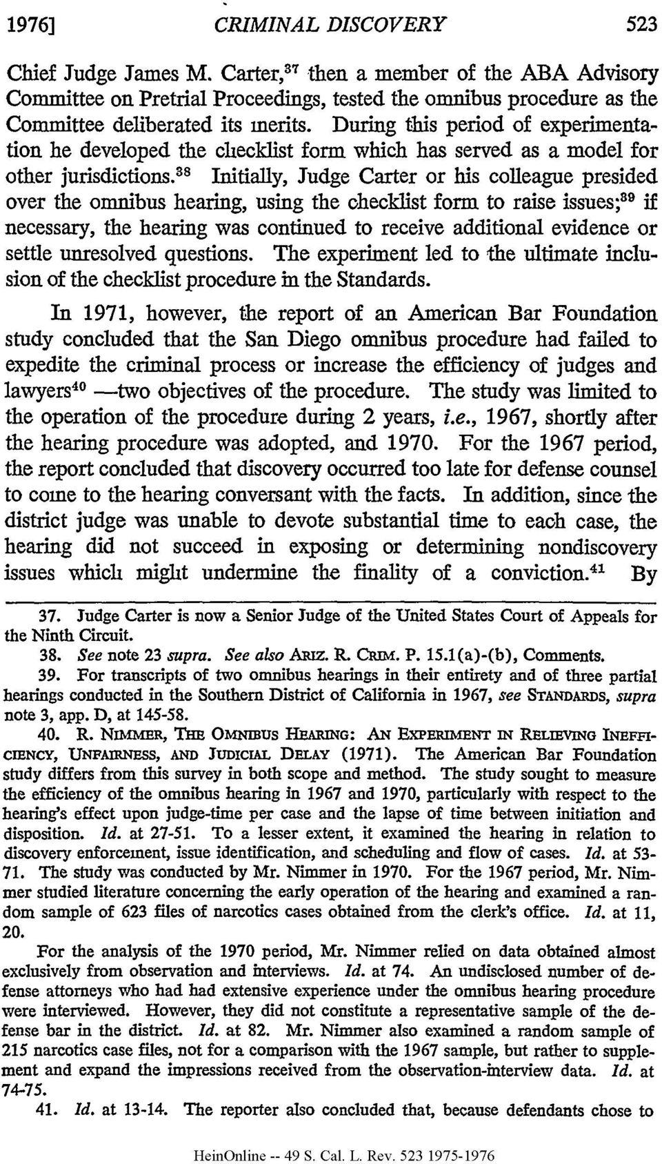 ^^ Initially, Judge Carter or his colleague presided over the omnibus hearing, using the checklist form to raise issues;89 if necessary, the hearing was continued to receive additional evidence or