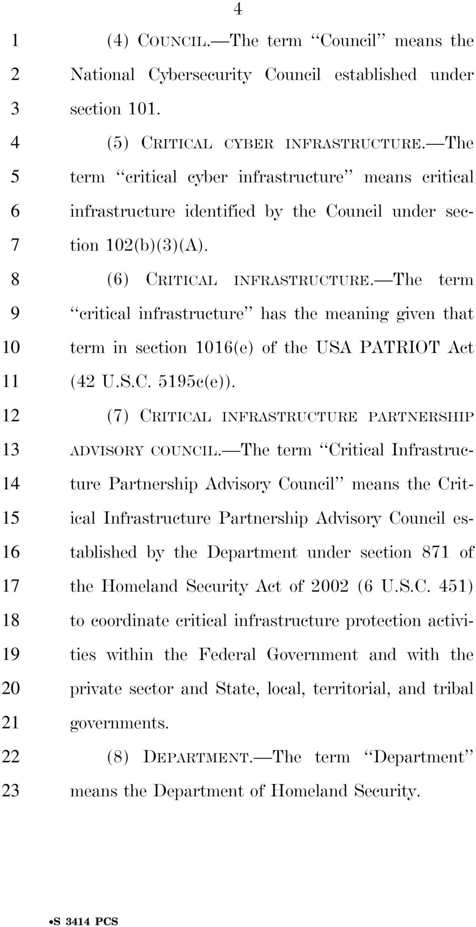 The term critical infrastructure has the meaning given that term in section (e) of the USA PATRIOT Act (2 U.S.C. 55c(e)). () CRITICAL INFRASTRUCTURE PARTNERSHIP ADVISORY COUNCIL.