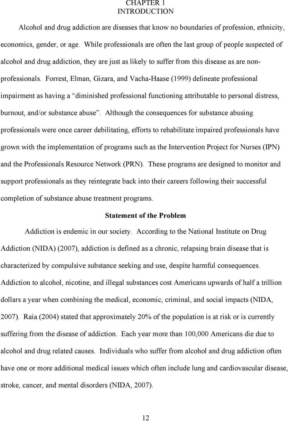 Forrest, Elman, Gizara, and Vacha-Haase (1999) delineate professional impairment as having a diminished professional functioning attributable to personal distress, burnout, and/or substance abuse.